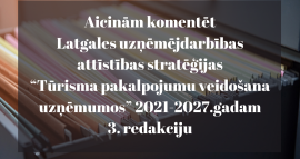 """Aicinām komentēt Latgales uzņēmējdarbības attīstības stratēģijas """"Tūrisma pakalpojumu veidošana uzņēmumos"""" 2021-2027.gadam 3. redakciju!"""